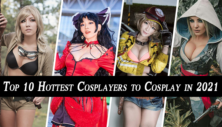 Top 10 Hottest Cosplayers To Cosplay In 2021